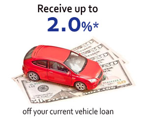 Receive up to 2.0% off your current vehicle loan